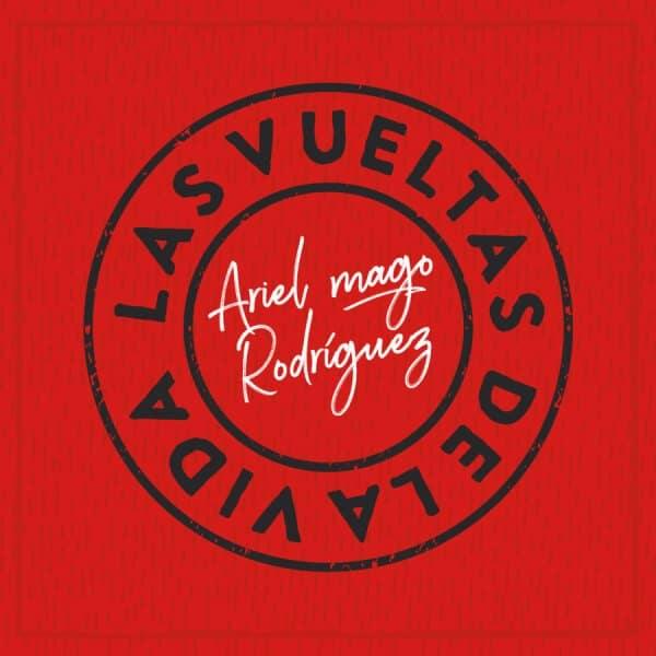 Ariel Mago Rodríguez - Las vueltas de la vida - ARTISTAS - Onix Mastering Studio